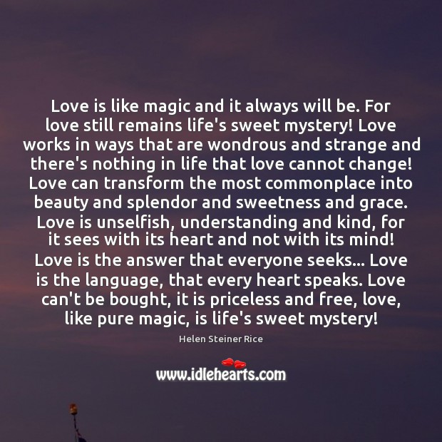Helen Steiner Rice Picture Quote image saying: Love is like magic and it always will be. For love still