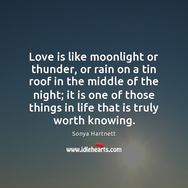 Love is like moonlight or thunder, or rain on a tin roof Image