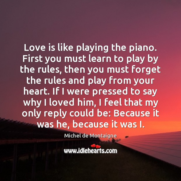 Image, Love is like playing the piano. First you must learn to play