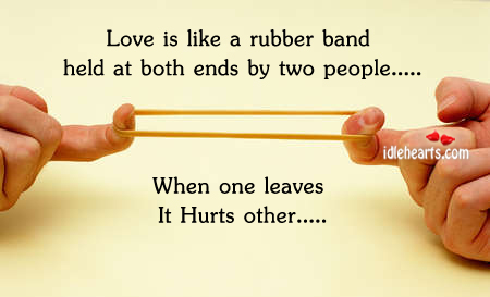 Love  Quotes on Love Is Like A Rubber Band Held At