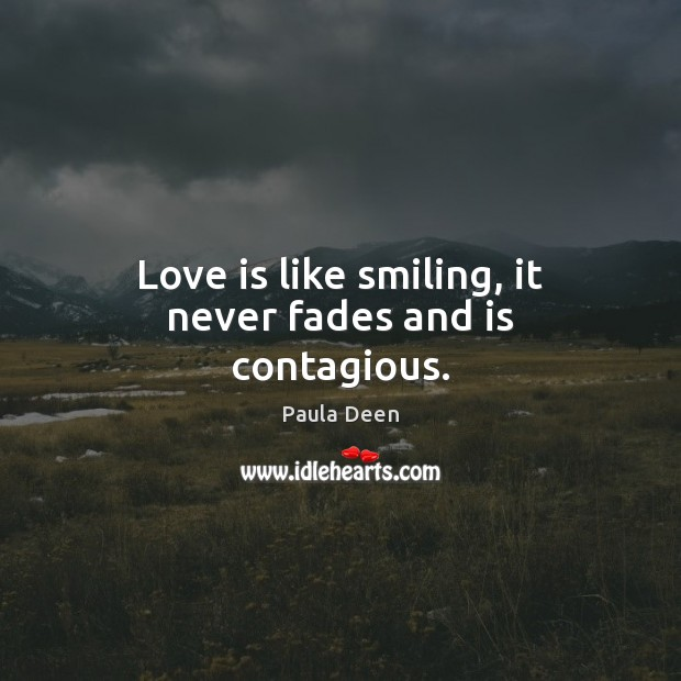 Love is like smiling, it never fades and is contagious. Image