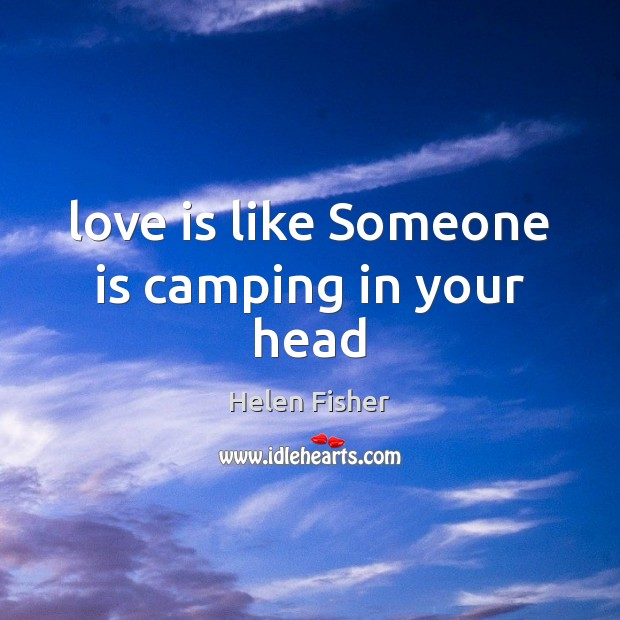Image, Love is like Someone is camping in your head