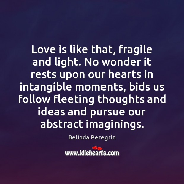 Love is like that, fragile and light. No wonder it rests upon Image