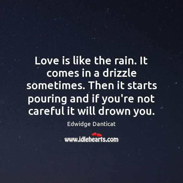 Image, Love is like the rain. It comes in a drizzle sometimes. Then