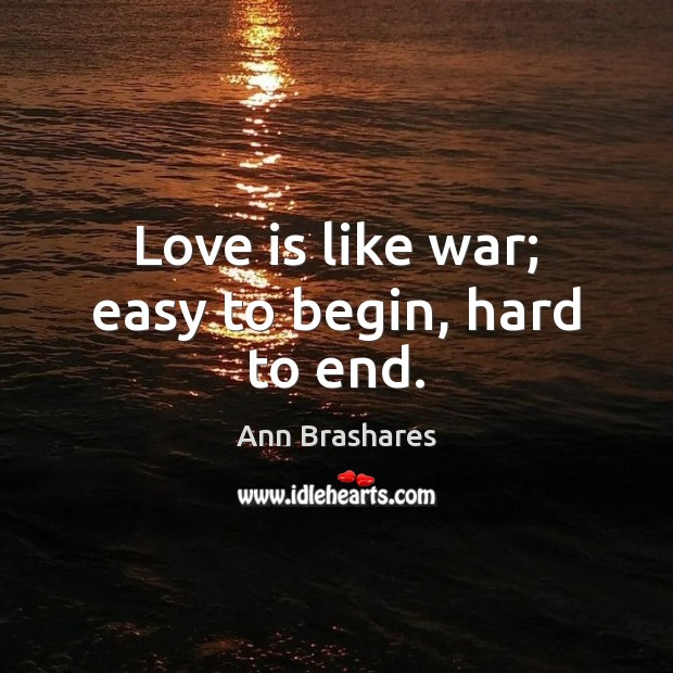 Image, Love is like war; easy to begin, hard to end.