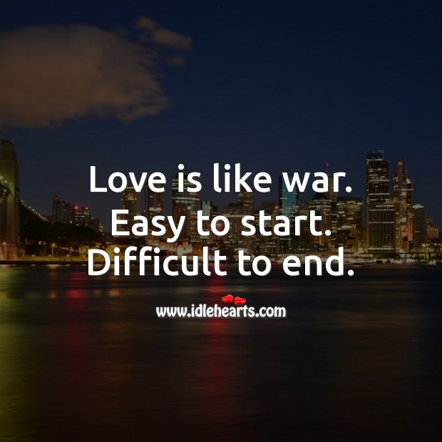Love is like war. Easy to start. Difficult to end. Love Is Quotes Image