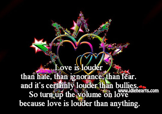 Love is louder than anything Hate Quotes Image