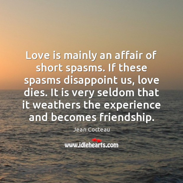 Love is mainly an affair of short spasms. If these spasms disappoint Image