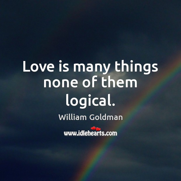 Love is many things none of them logical. Image