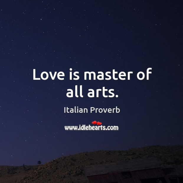 Image, Love is master of all arts.