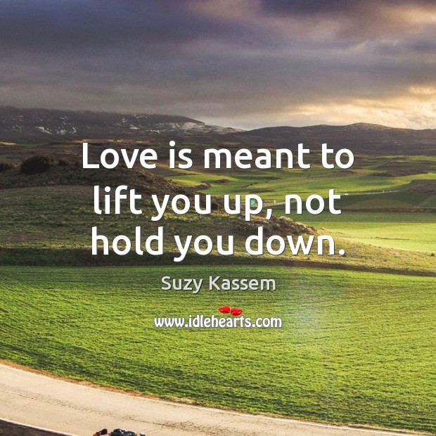 Love is meant to lift you up, not hold you down. Image