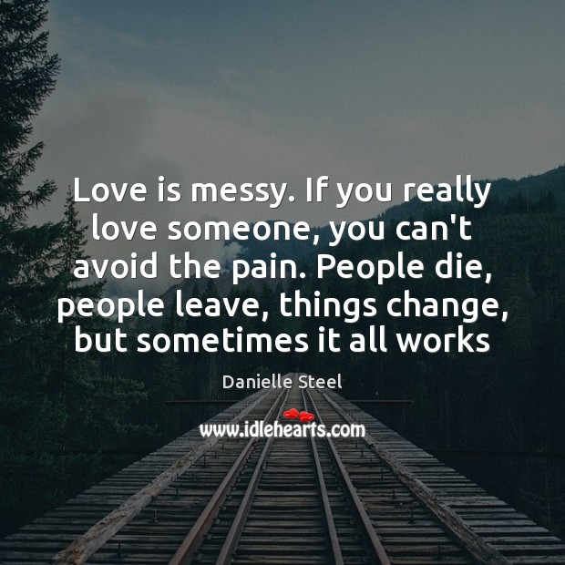 Love is messy. If you really love someone, you can't avoid the Danielle Steel Picture Quote