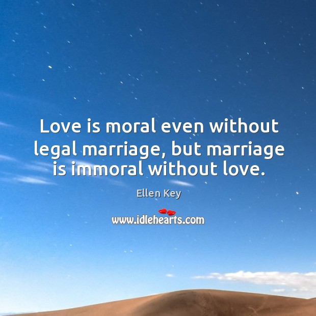Image, Love is moral even without legal marriage, but marriage is immoral without love.
