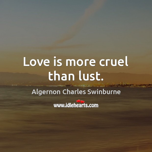 Image, Love is more cruel than lust.