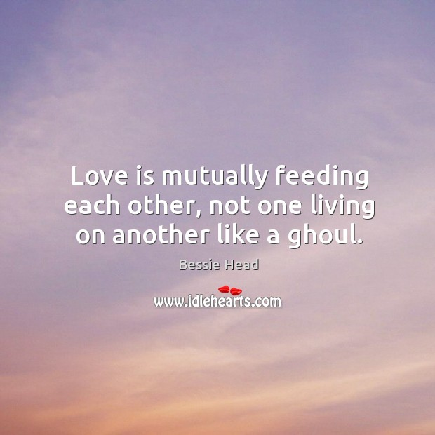 Image, Love is mutually feeding each other, not one living on another like a ghoul.