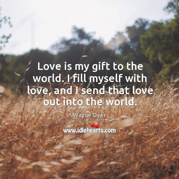 Image, Love is my gift to the world. I fill myself with love,