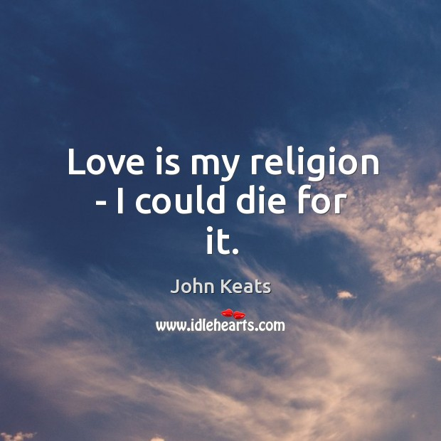 Love is my religion – I could die for it. Image