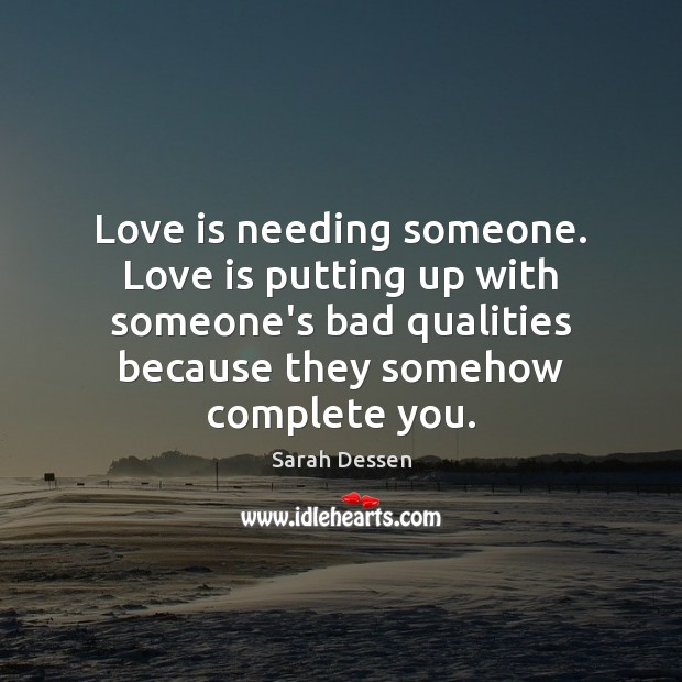 Image, Love is needing someone. Love is putting up with someone's bad qualities