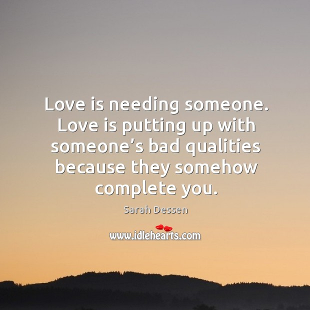Image, Love is needing someone. Love is putting up with someone's bad qualities because they somehow complete you.