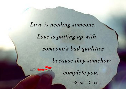 Love Is Needing Someone. Love Is Putting Up With…