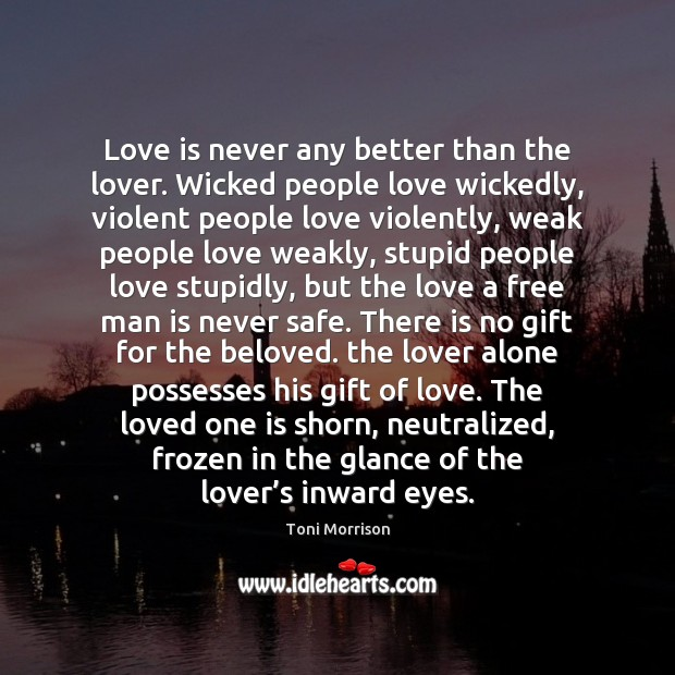 Love is never any better than the lover. Wicked people love wickedly, Image