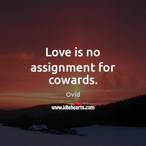Love is no assignment for cowards. Ovid Picture Quote