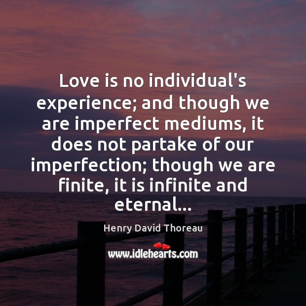 Love is no individual's experience; and though we are imperfect mediums, it Imperfection Quotes Image