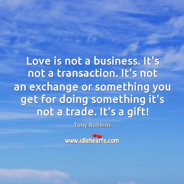 Love is not a business. It's not a transaction. It's not an Image