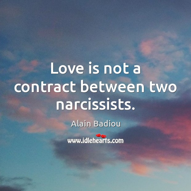 Love is not a contract between two narcissists. Image