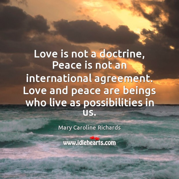 Love is not a doctrine, Peace is not an international agreement. Love Image