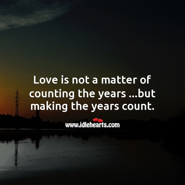 Love is not a matter of counting the years Image