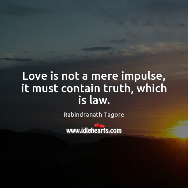 Image, Love is not a mere impulse, it must contain truth, which is law.