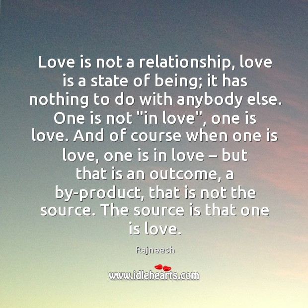 Love is not a relationship, love is a state of being; it Image
