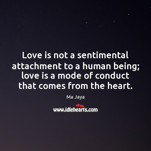 Love is not a sentimental attachment to a human being; love is Image