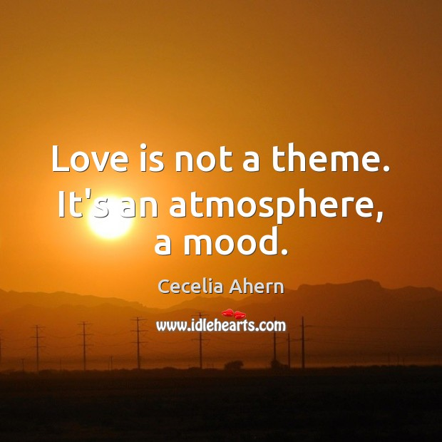Love is not a theme. It's an atmosphere, a mood. Image
