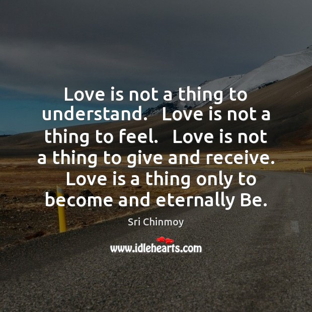 Love is not a thing to understand.   Love is not a thing Image