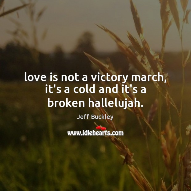 Love is not a victory march, it's a cold and it's a broken hallelujah. Image