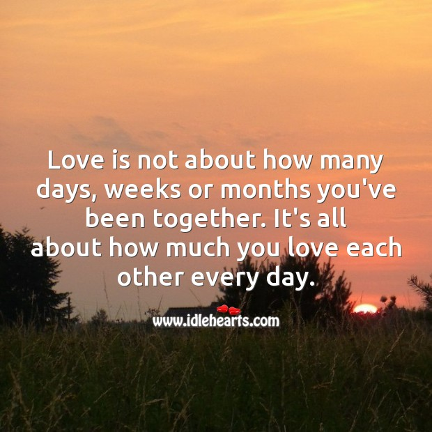 Image, Love is not about how many days, weeks or months you've been together.
