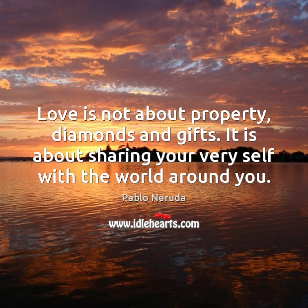 Love is not about property, diamonds and gifts. It is about sharing Image