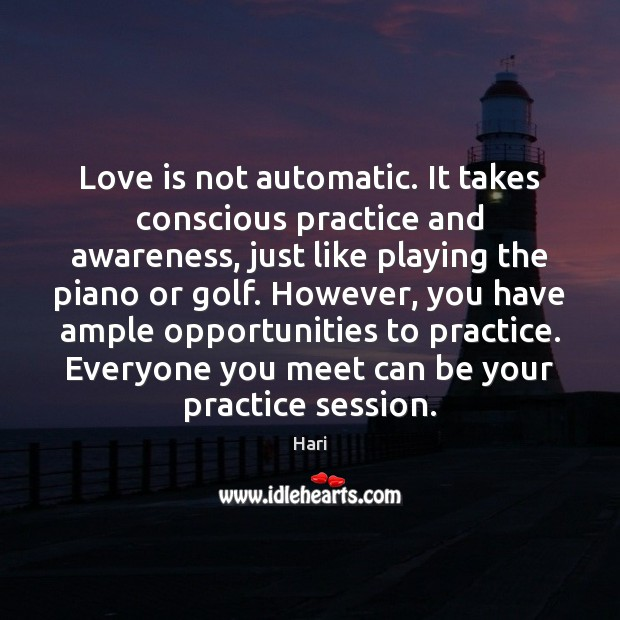 Love is not automatic. It takes conscious practice and awareness, just like Image