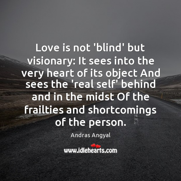Love is not 'blind' but visionary: It sees into the very heart Image