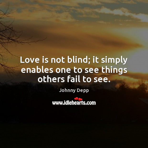 Love is not blind; it simply enables one to see things others fail to see. Image