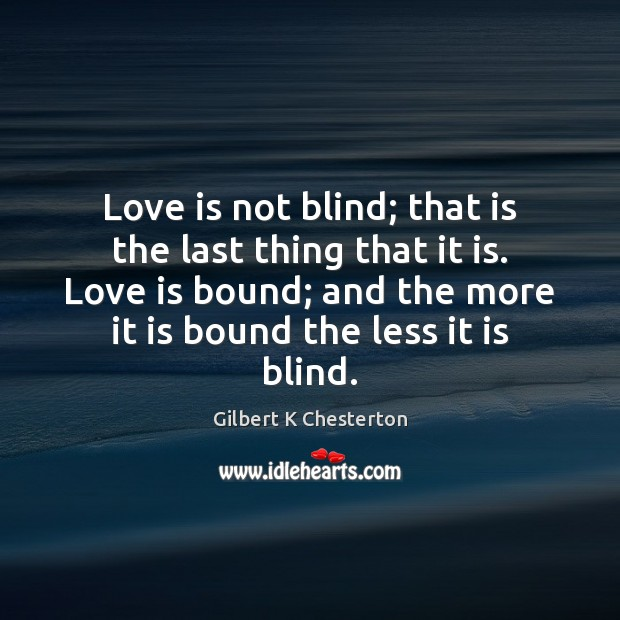 Love is not blind; that is the last thing that it is. Image