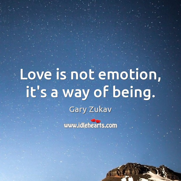 Love is not emotion, it's a way of being. Gary Zukav Picture Quote