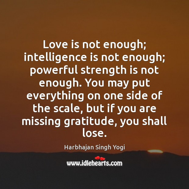 Love Is Not Enough Intelligence Is Not Enough Powerful Strength Is Not