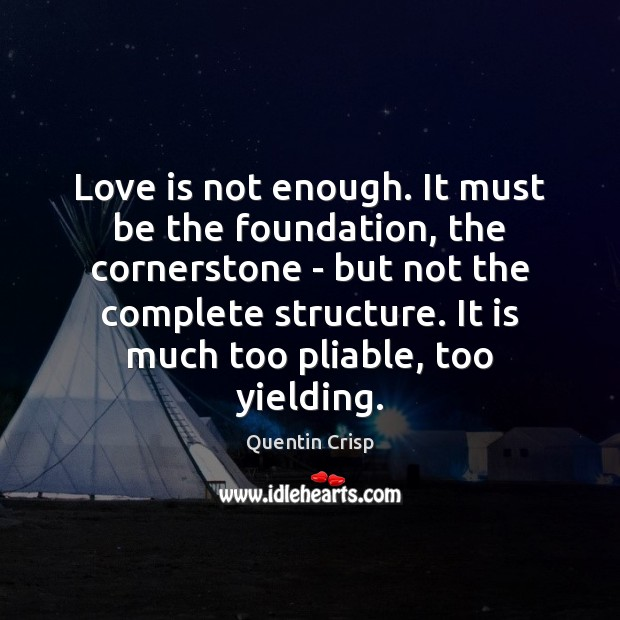 Love Is Not Enough It Must Be The Foundation The Cornerstone