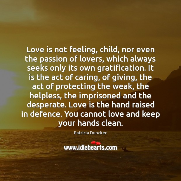 Love Is Not Feeling Child Nor Even The Passion Of Lovers Which