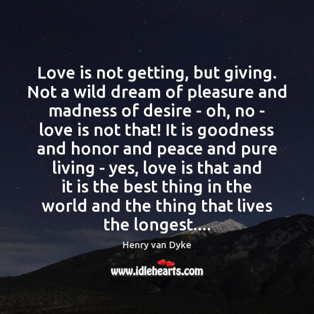 Love is not getting, but giving. Not a wild dream of pleasure Henry van Dyke Picture Quote