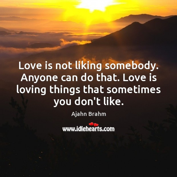 Image, Love is not liking somebody. Anyone can do that. Love is loving