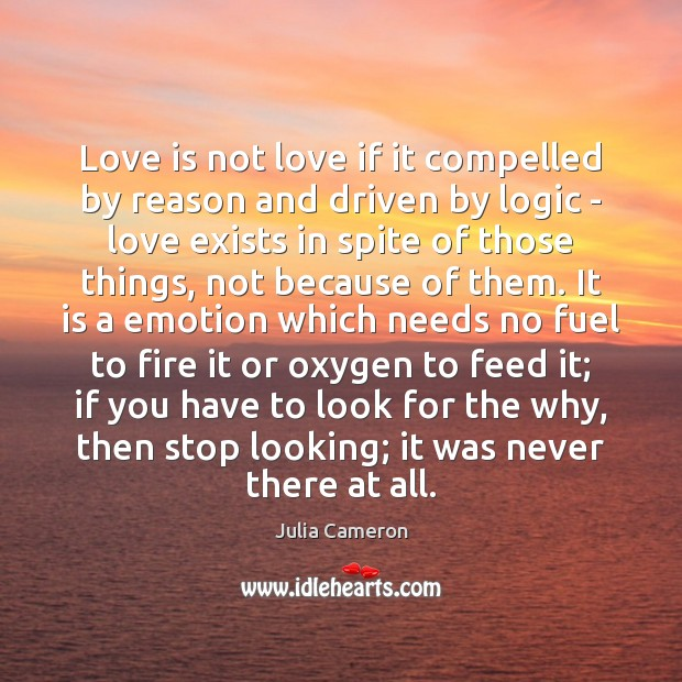 Love is not love if it compelled by reason and driven by Logic Quotes Image
